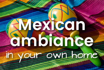 Mexican ambiance in your own home